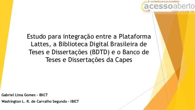 Estudo para integração entre a Plataforma Lattes, a Biblioteca Digital Brasileira de Teses e Dissertações (BDTD) e o Banco...