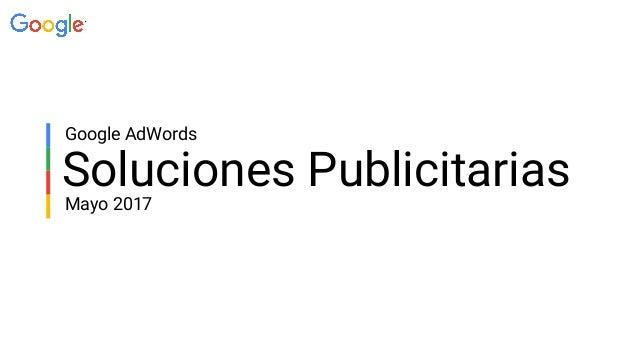 Soluciones Publicitarias Google AdWords Mayo 2017
