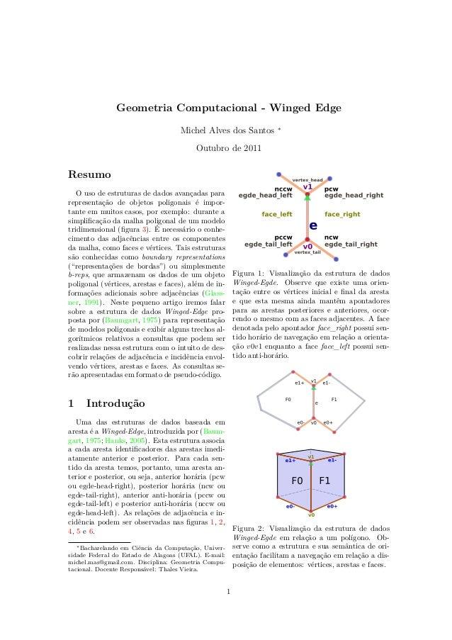 Geometria Computacional - Winged Edge Michel Alves dos Santos ∗ Outubro de 2011 Resumo O uso de estruturas de dados avança...