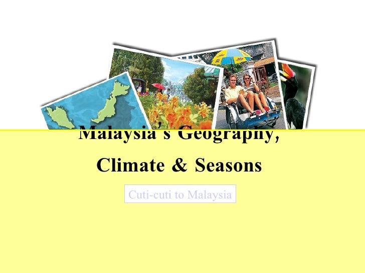 Malaysia's Geography,  Climate & Seasons   Cuti-cuti to Malaysia