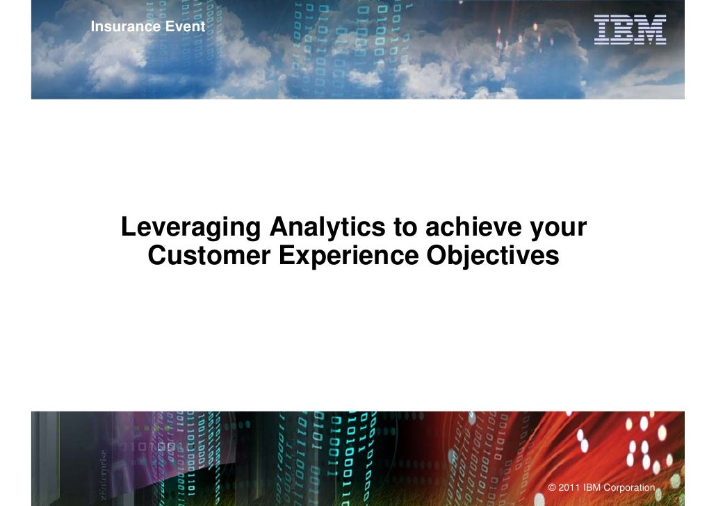 Insurance Event   Leveraging Analytics to achieve your     Customer Experience Objectives                       IBM Power ...