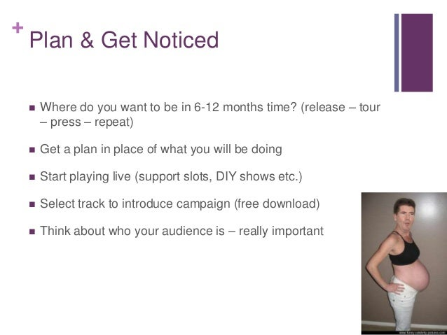+ Plan & Get Noticed  Where do you want to be in 6-12 months time? (release – tour – press – repeat)  Get a plan in plac...