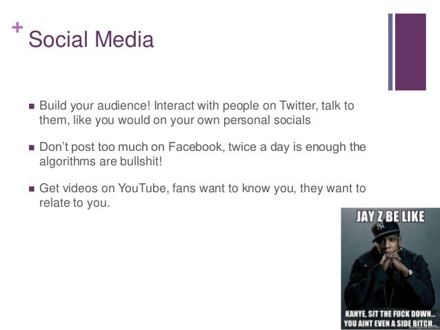 + Social Media  Build your audience! Interact with people on Twitter, talk to them, like you would on your own personal s...