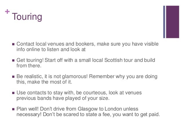 + Touring  Contact local venues and bookers, make sure you have visible info online to listen and look at  Get touring! ...