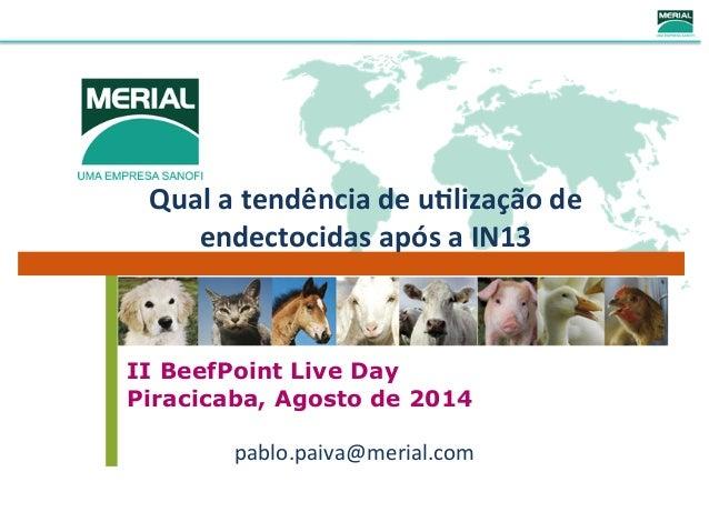 Qual  a  tendência  de  u-lização  de  endectocidas  após  a  IN13  II BeefPoint Live Day  Piracicaba, Agosto de 2014  pab...