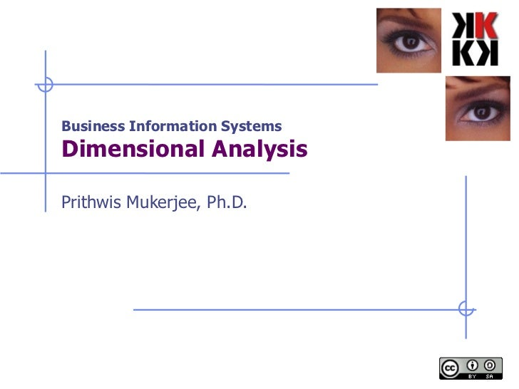 Business Information Systems Dimensional Analysis Prithwis Mukerjee, Ph.D.