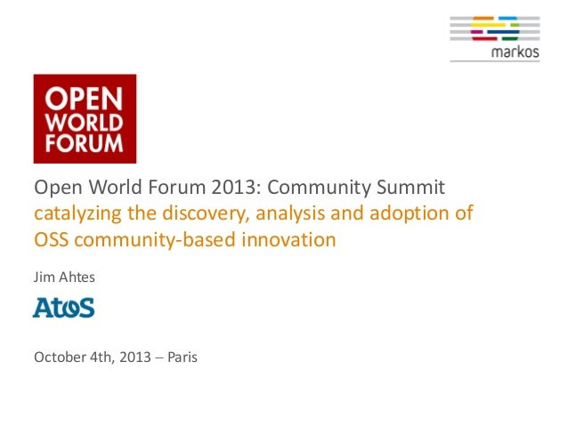 Open World Forum 2013: Community Summit catalyzing the discovery, analysis and adoption of OSS community-based innovation ...