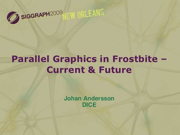 Parallel Graphics in Frostbite – Current & Future<br />Johan Andersson<br />DICE<br />