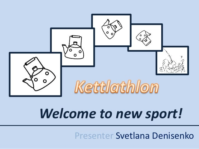 Welcome to new sport!     Presenter Svetlana Denisenko
