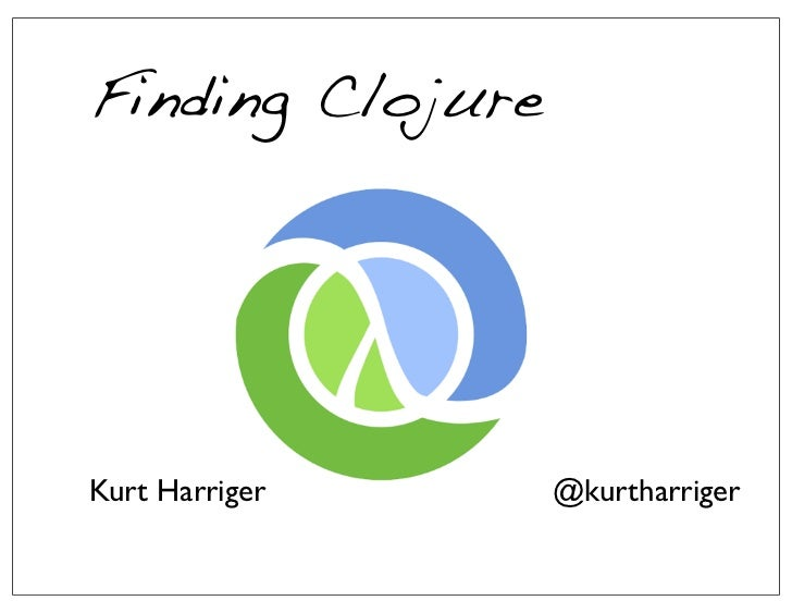 Finding ClojureKurt Harriger     @kurtharriger