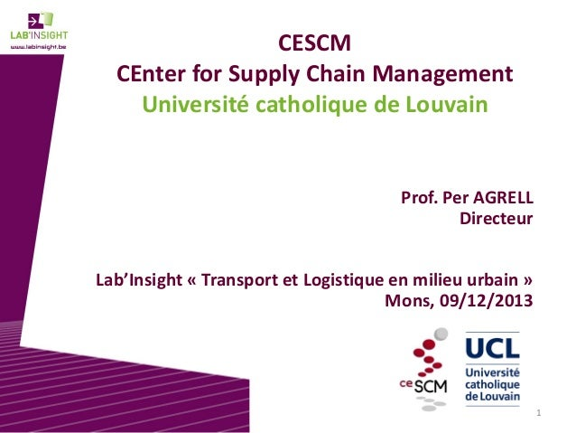 CESCM CEnter for Supply Chain Management Université catholique de Louvain  Prof. Per AGRELL Directeur Lab'Insight « Transp...