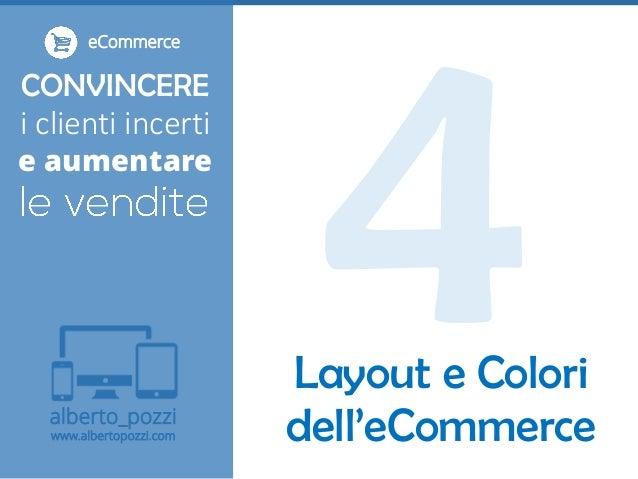 alberto_pozzi www.albertopozzi.com CONVINCERE i clienti incerti e aumentare eCommerce Layout e Colori dell'eCommerce