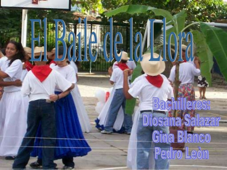 El Baile de la Llora Bachilleres: Diosana Salazar Gina Blanco Pedro Leòn