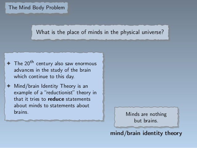 mind-brain identity theory objection Some philosophical objections directed at classical identity theory  smart also  commits to the mind-brain identity thesis but adjusts its status.