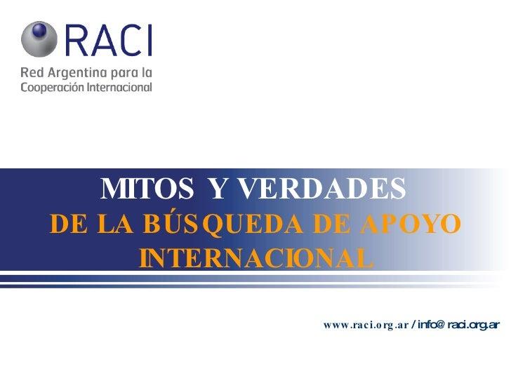MITOS Y VERDADES DE LA BÚSQUEDA DE APOYO INTERNACIONAL www.raci.org.ar  / info@raci.org.ar