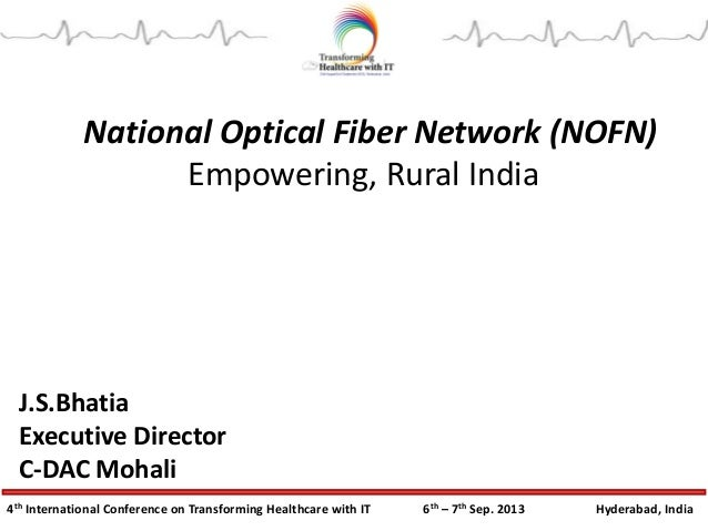 4th International Conference on Transforming Healthcare with IT 6th – 7th Sep. 2013 Hyderabad, India National Optical Fibe...