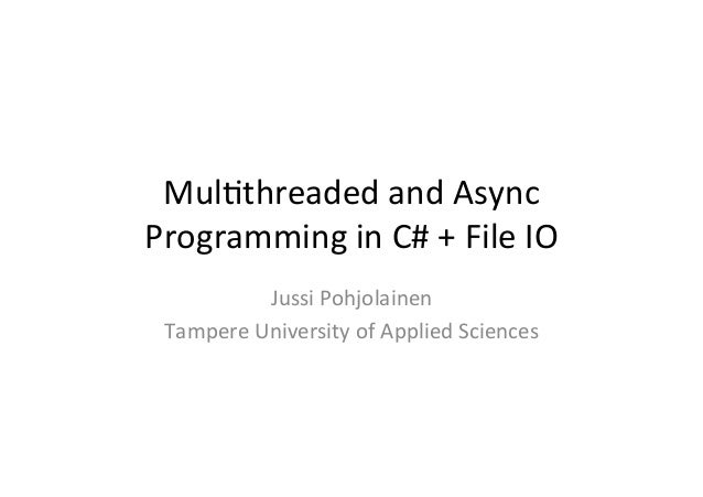 Mul$threaded and Async Programming in C# + File IO               Jussi Pohjolainen   Tampere Unive...