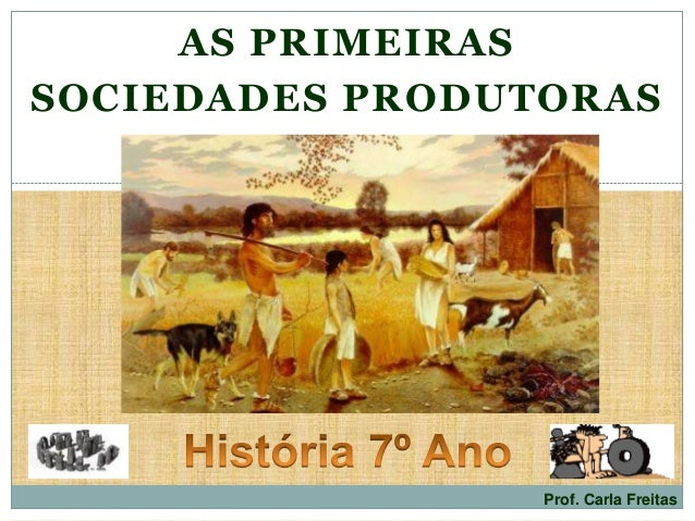 AS PRIMEIRAS SOCIEDADES PRODUTORAS Prof. Carla Freitas