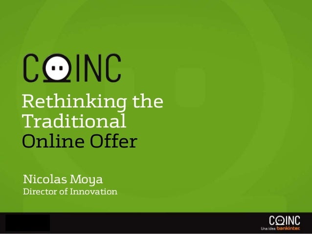Rethinking the Traditional Online Offer Nicolas Moya Director of Innovation