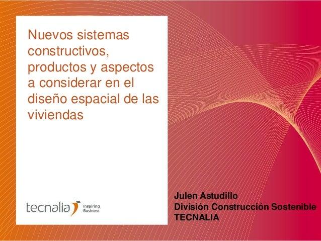 Nuevos sistemas constructivos, productos y aspectos a considerar en el diseño espacial de las viviendas Julen Astudillo Di...