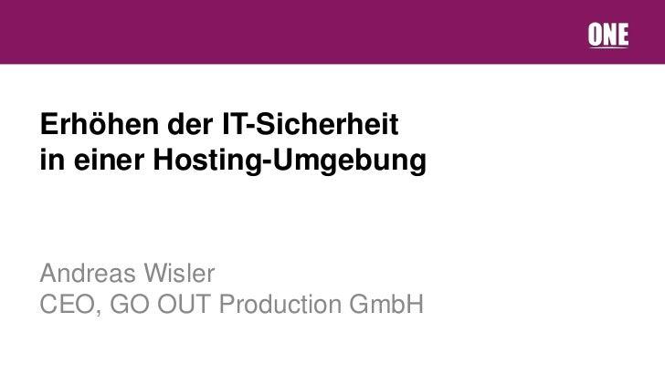 Erhöhen der IT-Sicherheitin einer Hosting-UmgebungAndreas WislerCEO, GO OUT Production GmbH