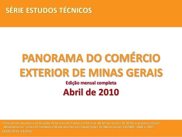 PANORAMA DO COMÉRCIO EXTERIOR DE MINAS GERAIS Edição mensal completa Abril de 2010 •Esta versão atualiza a publicação Pano...