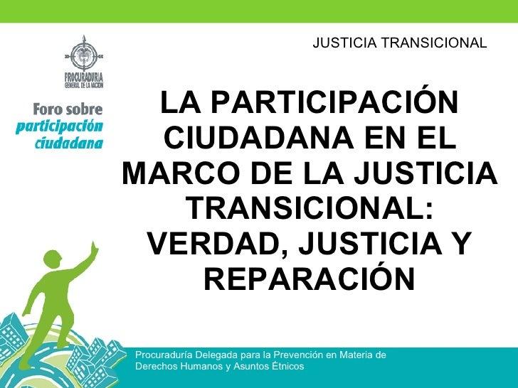 LA PARTICIPACIÓN CIUDADANA EN EL MARCO DE LA JUSTICIA TRANSICIONAL: VERDAD, JUSTICIA Y REPARACIÓN