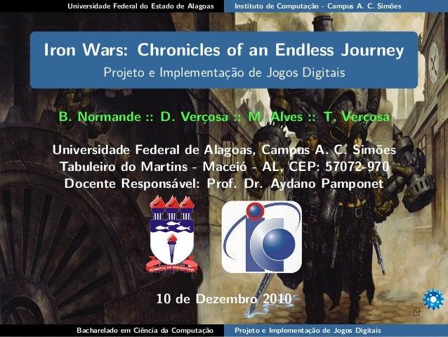 Universidade Federal do Estado de Alagoas Instituto de Computação - Campus A. C. Simões Iron Wars: Chronicles of an Endles...