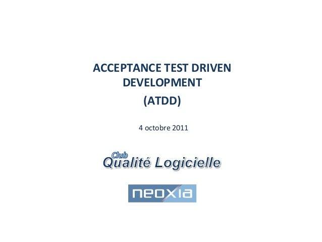 ACCEPTANCE  TEST  DRIVEN   DEVELOPMENT   (ATDD)                       4  octobre  2011