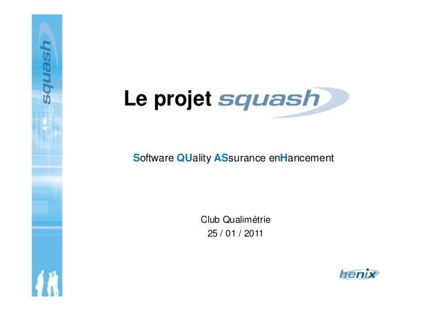 Le projet Software QUality ASsurance enHancement Club Qualimétrie 25 / 01 / 2011 Software QUality ASsurance enHancement