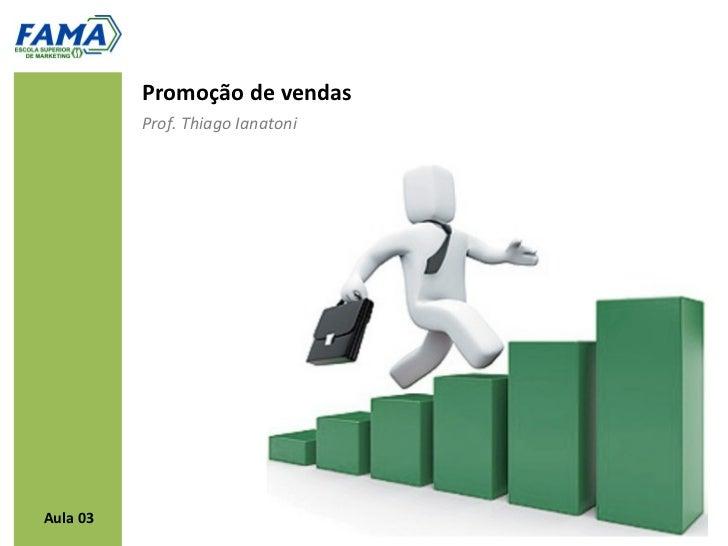Promoção de vendas          Prof. Thiago IanatoniAula 03