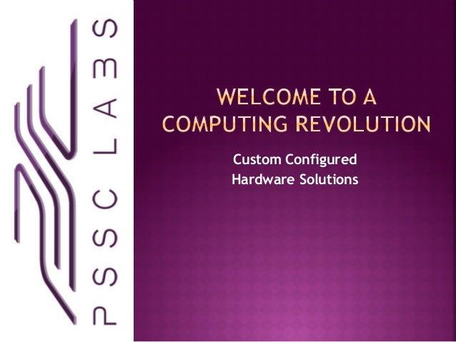 Custom ConfiguredHardware Solutions