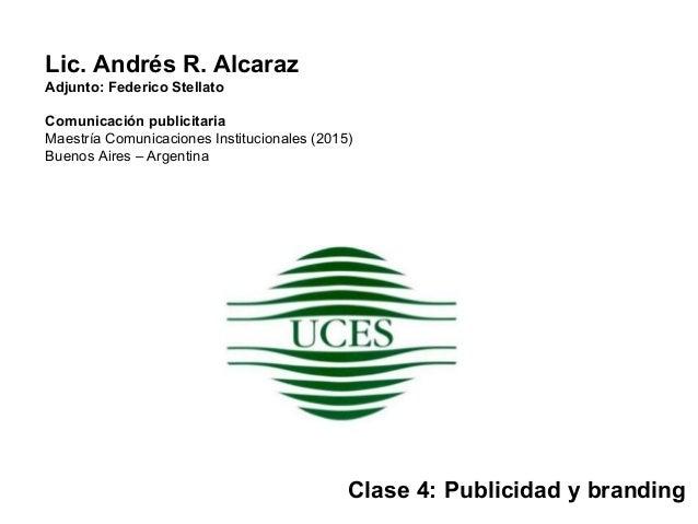 Lic. Andrés R. Alcaraz Adjunto: Federico Stellato Comunicación publicitaria Maestría Comunicaciones Institucionales (2015)...