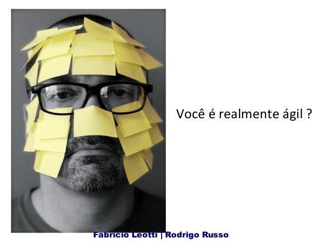 Você  é  realmente  ágil  ?      Fabricio Leotti | Rodrigo Russo