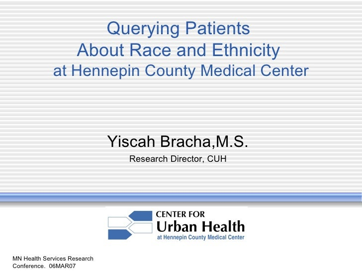 MN Health Services Research Conference.  06MAR07 Querying Patients  About Race and Ethnicity  at Hennepin County Medical C...