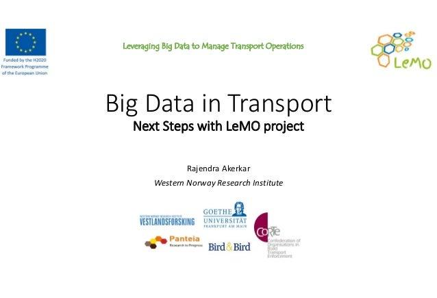 Leveraging Big Data to Manage Transport Operations BigDatainTransport NextStepswithLeMO project RajendraAkerkar We...