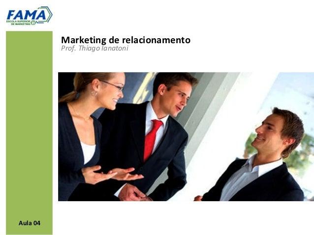 Marketing de relacionamento          Prof. Thiago IanatoniAula 04