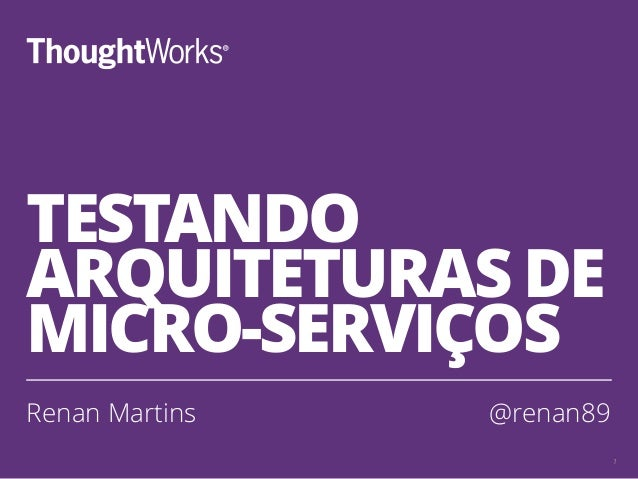 TESTANDO ARQUITETURAS DE MICRO-SERVIÇOS Renan Martins @renan89 1