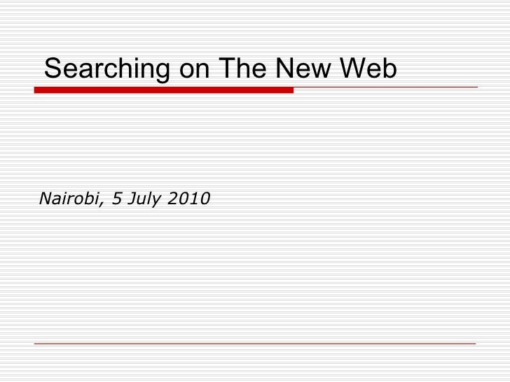 Searching on The New Web Nairobi, 5 July 2010