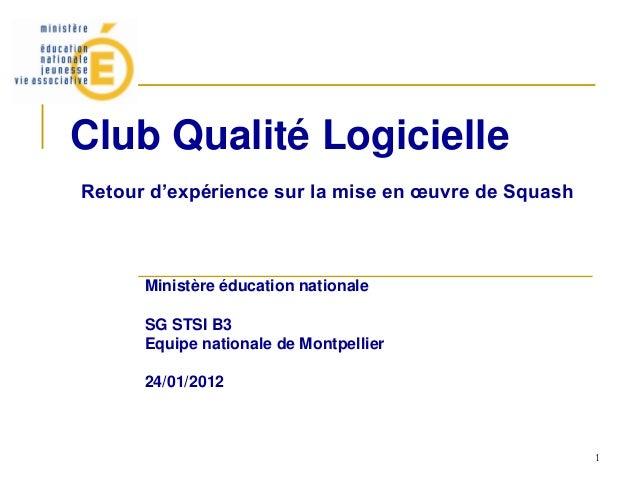 1 Club Qualité Logicielle Retour d'expérience sur la mise en œuvre de Squash Ministère éducation nationale SG STSI B3 Equi...