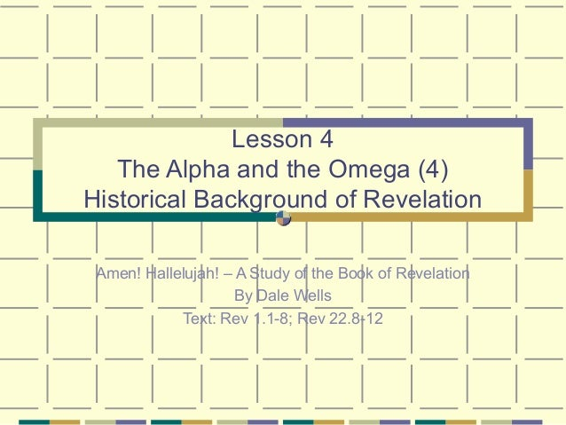 Lesson 4 The Alpha and the Omega (4) Historical Background of Revelation Amen! Hallelujah! – A Study of the Book of Revela...