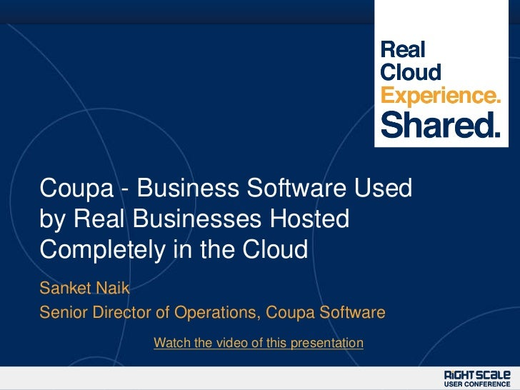 Coupa - Business Software Usedby Real Businesses HostedCompletely in the CloudSanket NaikSenior Director of Operations, Co...