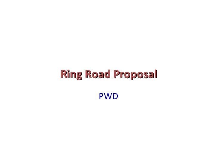 Ring Road Proposal <ul><li>PWD </li></ul>