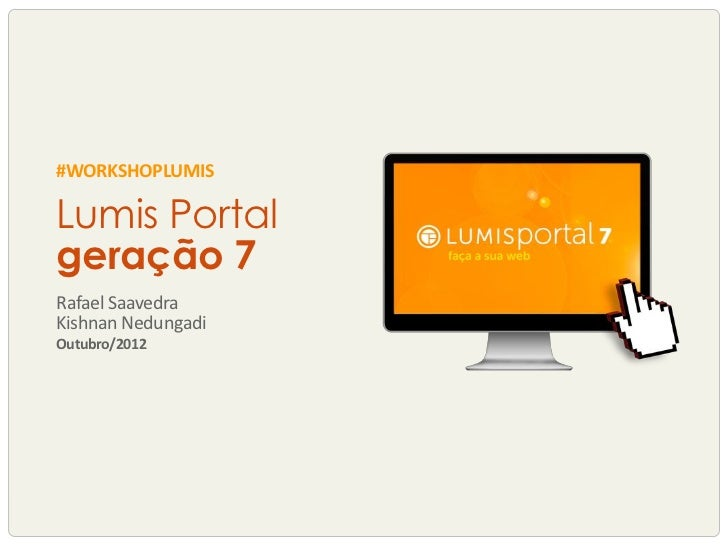 #WORKSHOPLUMISLumis Portalgeração 7Rafael SaavedraKishnan NedungadiOutubro/2012