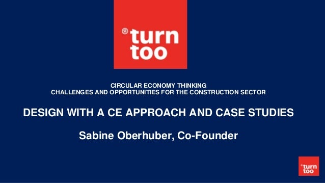 CIRCULAR ECONOMY THINKING CHALLENGES AND OPPORTUNITIES FOR THE CONSTRUCTION SECTOR DESIGN WITH A CE APPROACH AND CASE STUD...