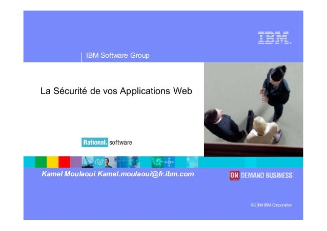 ® IBM Software Group © 2004 IBM Corporation La Sécurité de vos Applications Web Kamel Moulaoui Kamel.moulaoui@fr.ibm.com