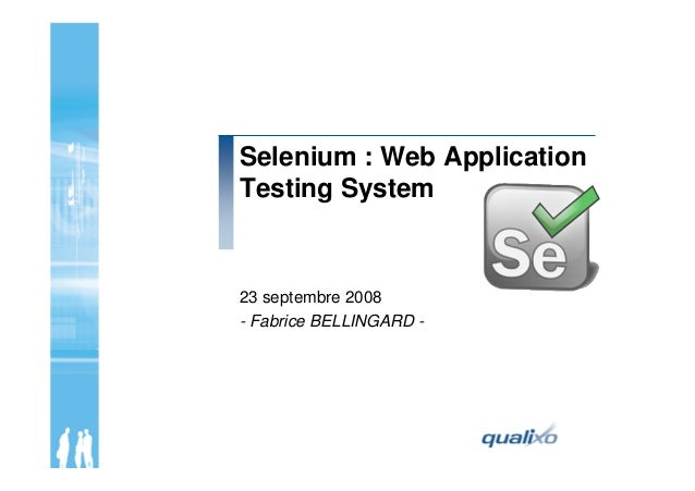 Selenium : Web Application Testing System 23 septembre 2008 - Fabrice BELLINGARD -