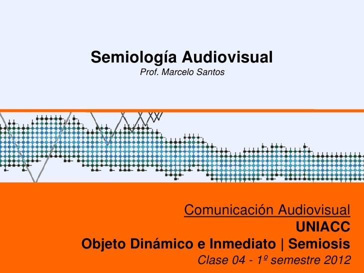 Semiología Audiovisual        Prof. Marcelo Santos              Comunicación Audiovisual                               UNI...