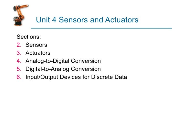 Unit 4 Sensors and Actuators <ul><li>Sections: </li></ul><ul><li>Sensors </li></ul><ul><li>Actuators </li></ul><ul><li>Ana...