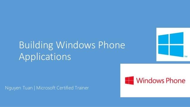 Building Windows Phone  Applications W  Nguyen Tuan [ Microsoft Certified Trainer